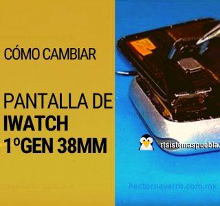 Cómo cambiar pantalla de iWatch 1ºgen 38mm