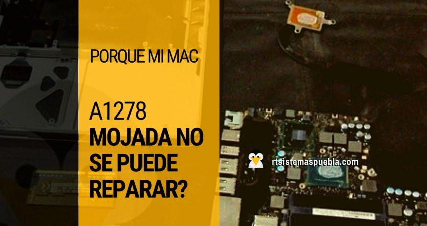 ¿Porque mi mac A1278 mojada no se puede reparar?